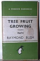 Tree fruit growing by Raymond Bush