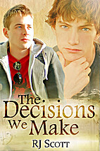 The Decisions We Make by RJ Scott