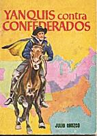 Yanquis contra confederados / Julio Orozco.…