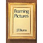 Framing Pictures by J. T Burns