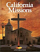 California Missions: A Pictorial Tour by…