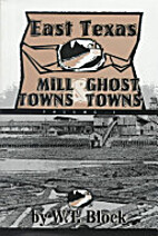 East Texas Mill Towns & Ghost Towns (Vol. 1…