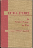 Battle Studies; Ancient and Modern Battle by…