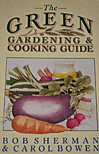 The Green Gardening and Cooking Guide by Bob…