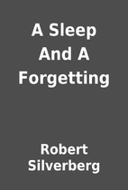 A Sleep And A Forgetting by Robert…