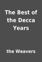 The Best of the Decca Years by the Weavers