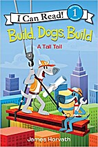 Build, Dogs, Build: A Tall Tail by James…
