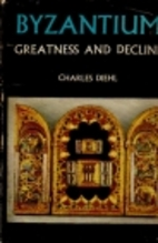 Byzantium: greatness and decline by Charles…