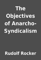 The Objectives of Anarcho-Syndicalism by…