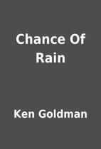Chance Of Rain by Ken Goldman