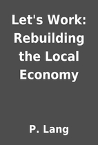 Let's Work: Rebuilding the Local Economy by…