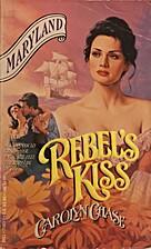 Rebel's Kiss (Thirteen Colonies : Maryland)…