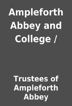 Ampleforth Abbey and College / by Trustees…