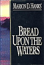 Bread upon the waters by Marion D. Hanks