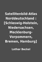 Satellitenbild-Atlas Norddeutschland :…