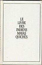 Le livre des indiens Mayas Quichés.…