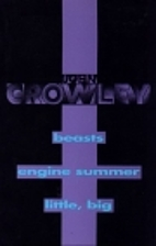 John Crowley: Beasts; Engine Summer; Little,…