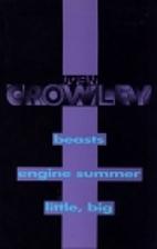 John Crowley: Beasts; Engine Summer; Little,…