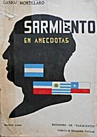 Sarmiento en anécdotas by Gaspar MORTILLARO