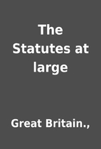 The Statutes at large by Great Britain.,