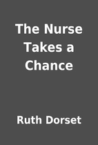 The Nurse Takes a Chance by Ruth Dorset