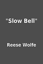 Slow Bell by Reese Wolfe
