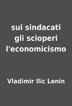 sui sindacati gli scioperi l'economicismo by…
