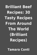 Brilliant Beef Recipes: 30 Tasty Recipes…