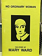 No Ordinary Woman: The story of Mary Ward by…