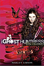Ghost Huntress Book 3: The Reason by Marley…