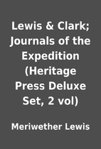 Lewis & Clark; Journals of the Expedition…