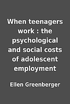 When teenagers work : the psychological and…