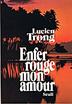 Enfer rouge, mon amour by Lucien Tr�ong
