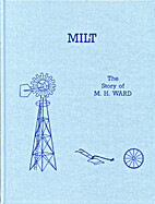 Milt : the history of Milton Henry Ward and…
