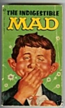 The Indigestible MAD by William M. Gaines