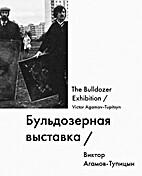 The Bulldozer Exhibition = Buldozernaja…