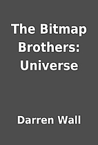 The Bitmap Brothers: Universe by Darren Wall