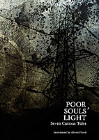 Poor Souls' Light: Seven Curious Tales by…