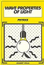 Wave Properties of Light by Gilbert Vella