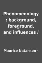 Phenomenology : background, foreground, and…