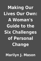 Making Our Lives Our Own: A Woman's Guide to…