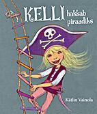Kelli hakkab piraadiks by Kätlin Vainola