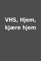 VHS, Hjem, kjære hjem