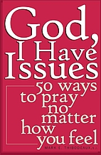 God, I Have Issues: 50 Ways To Pray No…