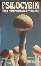 Psilocybin: Magic Mushroom Grower's…