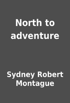 North to adventure by Sydney Robert Montague