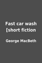 Fast car wash [short fiction by George…
