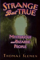 Strange But True: Mysterious and Bizzare…
