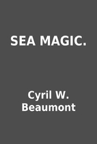 SEA MAGIC. by Cyril W. Beaumont