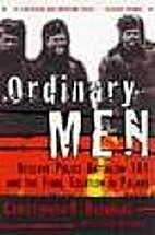 Ordinary Men. Reserve Police Battalion 101…